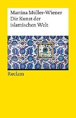 Die Kunst der islamischen Welt (Reclams Universal-Bibliothek) by Martina Müller-Wiener (2012-04-01)