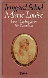 Marie Louise. Eine Habsburgerin für Napoleon by Irmgard Schiel (1983-09-05)