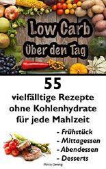 Low Carb über den Tag: 55 vielfältige Rezepte ohne Kohlenhydrate für jede Mahlzeit (Diät Kochbuch mit leckeren Rezepten zum Abnehmen 1)