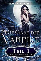 Die Gabe der Vampire 1: Hüter der Nacht