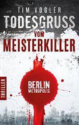 Todesgruß vom Meisterkiller: Ein Berlin-Metropolis-Thriller