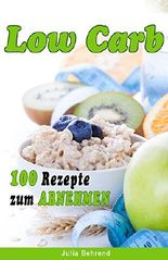 Low Carb: 100 Superfood Rezepte zum Abnehmen, Superfoods, Detox, Kokosöl, Honig, Quinoa, Matcha (Low Carb, Paleo, Superfood, Abnehmen, Kokosöl, Quinoa, Smoothies, Matcha)