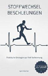 Stoffwechsel Beschleunigen: Praktische Strategien zur Fett Verbrennung ( Stoffwechsel Ankurbeln, Stoffwechsel beschleunigen, Stoffwechsel anregen, Stoffwechselgeheimnis, Fett Verbrennen am Bauch)