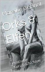 Orks & Elfen: erotische Kurzgeschichten