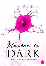 Master is dark Band 5: Wenn du mich nur genug liebst