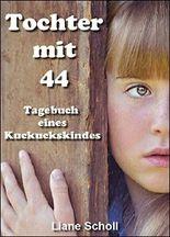 Tochter mit 44: Tagebuch eines Kuckuckskindes
