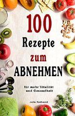 Abnehmen: 100 Rezepte für schnelles Abnehmen ohne Hunger, Low Carb, Schlank, Fett verbrennen ohne Diät, Gesundheit und Vitalität (Low Carb, Kohlenhydratearm, ... schnell abnehmen, erfolgreich abnehmen)