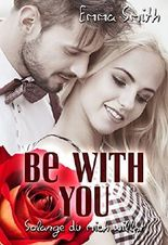 Be with you - Solange du mich willst