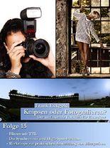 Knipsen oder Fotografieren?   Folge 15: Der umfassende Fotokurs für Einsteiger