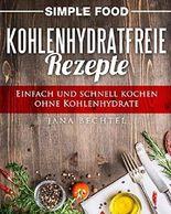 Simple Food - Kohlenhydratfreie Rezepte: Einfach und schnell kochen ohne Kohlenhydrate