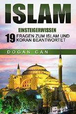 Islam erklärt: Einsteigerwissen - 19 Fragen zum Islam und Koran beantwortet (Islam kennen und verstehen)