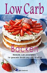 Low Carb Backen: Superfood Rezepte zum Abnehmen, Paleo, Kokosöl, Honig, Detox, Smoothies (Low Carb, Backen, Paleo, Superf0od, Kokosöl, Smoothies, Detox, Honig 1)