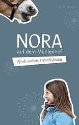 Pferde suchen, Freunde finden: Nora auf dem Mühlenhof