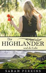 Der Highlander und die Liebe (Highlander Liebesromane deutsch, Highlander Romane deutsch, Schottland Liebesromane, Schottland Romane)