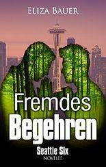 Fremdes Begehren: Eine Seattle Six Novelle