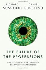 The Future of the Professions: How Technology Will Transform the Work of Human Experts by Richard Susskind (2016-01-01)