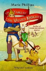 The Table Of Less Valued Knights by Marie Phillips (2015-07-02)