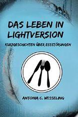Das Leben in Lightversion: Kurzgeschichten über Essstörungen