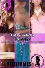 Futa Cinderella Collection: (A Futa-on-Female, Spanking, Public, Fairy Tale Erotica)