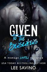 Given to the Berserkers: A menage shifter romance (Berserker Saga Book 4)
