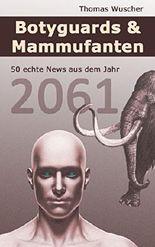 Botyguards & Mammufanten: 50 echte News aus dem Jahr 2061