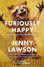 Furiously Happy by Jenny Lawson (2016-06-16)