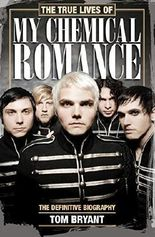 The True Lives of My Chemical Romance: The Definitive Biography by Tom Bryant (2014-06-19)