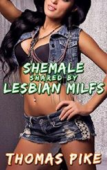 Shemale Shared By Lesbian MILFs: ( Older Women on Younger Shemale, Menage, First Time, Fertile, Extreme Size, Transgender, Erotica)