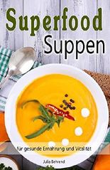Superfood: Suppen, Low Carb, Souping zum Abnehmen, Kokosöl, Quinoa, Smoothies, Honig, Smoothies, Matcha (Superfood, Suppen, Low Carb, Abnehmen, Quinoa, Kokosöl, Smoothies, Souping, Matcha)