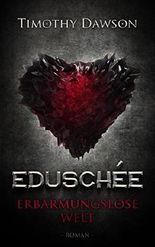 Eduschée - Erbarmungslose Welt: Roman