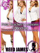 Futa Teacher's Lessons Collection: (A Futa-on-Female, Futa-on-Futa, First Time Erotica)