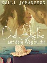 Die Liebe auf dem Weg zu dir: Liebesroman