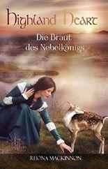 Highland Heart: Die Braut des Nebelkönigs