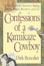 Confessions of a Kamikaze Cowboy: A True Story of Discovery, Acting, Health, Illness, Recovery, and Life by Dirk Benedict (2006-02-28)