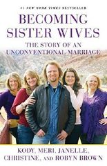 Becoming Sister Wives: The Story of an Unconventional Marriage by Kody Brown (2013-04-16)