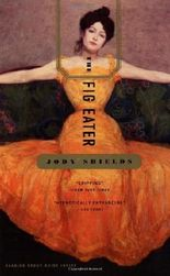 The Fig Eater: A Novel by Jody Shields (2001-03-06)