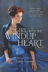 The Girl with the Windup Heart (The Steampunk Chronicles) by Kady Cross (2016-07-26)