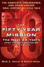 The Fifty-Year Mission: The Next 25 Years: From The Next Generation to J. J. Abrams: The Complete, Uncensored, and Unauthorized Oral History of Star Trek by Edward Gross (2016-08-30)