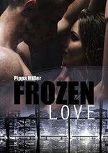 Frozen Love: Eine Hochzeit, ein Millionär und ein Callgirl. Eine prickelnd heiße Millionärs-Love-Story.
