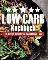 Low Carb Kochbuch: 60 deftige Rezepte für die schlanke Linie