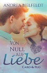Von Null auf Liebe - Caro & Flo: Eine romantisch moderne Geschichte mit viel Liebe und Humor