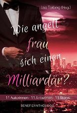 Wie angelt frau sich einen Milliardär?: 11 Autorinnen - 11 Antworten - 11 Storys (Benefizanthologie)