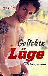 Geliebte Lüge: Sinnlicher Liebesroman