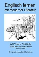 Englisch lernen mit moderner Literatur - Wild Years in West Berlin: Zweisprachige Ausgabe - Deutsch/English