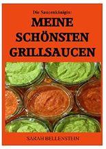 Die Saucenkönigin: Meine schönsten Grillsaucen: 45 köstliche Rezepte zum Grillen & Marinieren u.a. für Spare Ribs