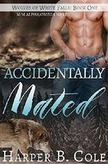 Accidentally Mated: Alpha/Omega MPREG (Wolves of White Falls Book 1)