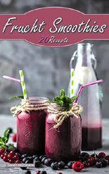 Frucht Smoothies: 20 Rezepte - Einfach&lecker!