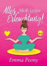 Alles, bloß keine Erleuchtung! (German Edition)
