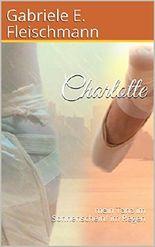Charlotte: mein Tanz im Sonnenschein/ im Regen