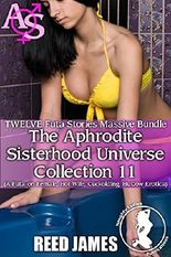 The Aphrodite Sisterhood Universe Collection 11 (TWELVE Futa Stories Massive Bundle): (A Futa-on-Female, Hot Wife, Cuckolding, HuCow Erotica)